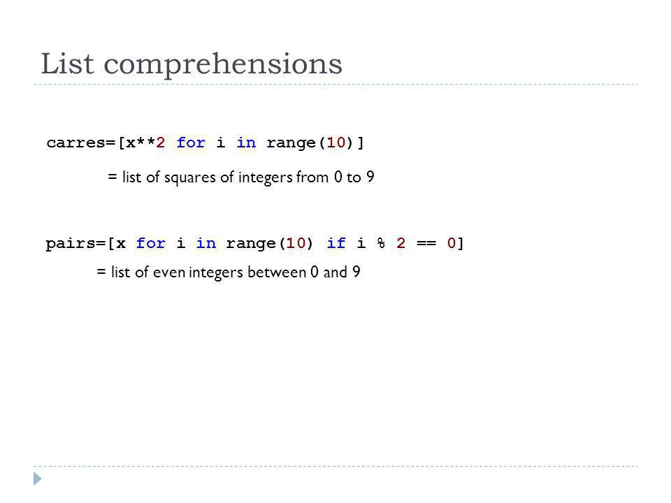 List comprehensions carres=[x**2 for i in range(10)]